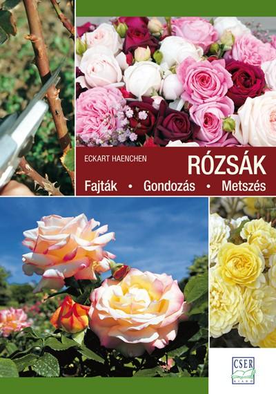 Rózsák. Fajták - Gondozás - Metszés