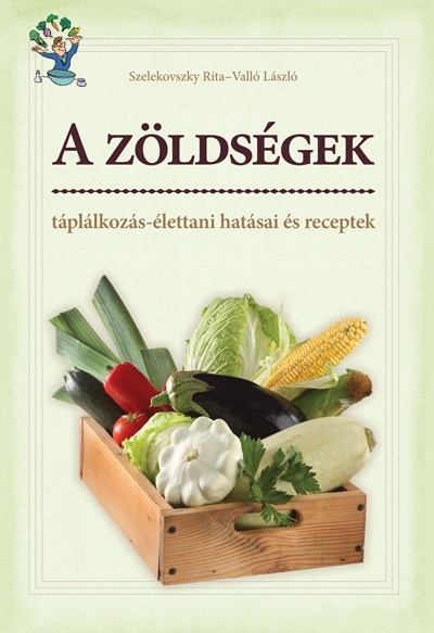 a-zoldsegek-taplalkozas-elettani-hatasai-es-receptek